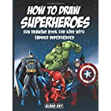 How to Draw Superheroes: Fun Drawing Book for Kids with Famous Superheroes(DC Comics, Avengers, Spiderman, Superman, Batman a