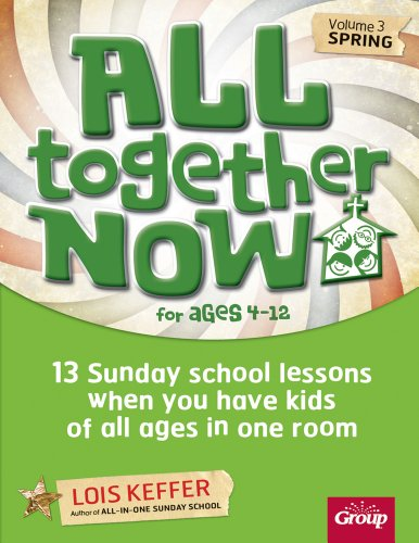 All Together Now for Ages 4-12 (Volume 3 Spring): 13 Sunday school lessons when you have kids of all ages in one room]()