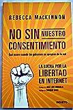 img - for No sin nuestro consentimiento : la lucha mundial por la libertad en Internet book / textbook / text book