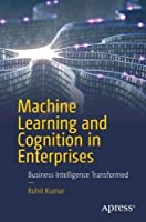 Machine Learning and Cognition in Enterprises: Business Intelligence Transformed Front Cover