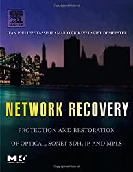 Network Protection and Restoration Techniques. The Morgan Kaufmann Series in Networking: Protection and Restoration of Optical, SONET-SDH, IP, and MPLS (Morgan Kaufmann Series in Networking)