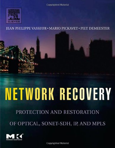 Network Recovery: Protection and Restoration of Optical, SONET-SDH, IP, and MPLS (The Morgan Kaufmann Series in Networki