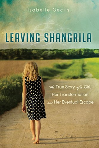 leaving-shangrila-the-true-story-of-a-girl-her-transformation-and-her-eventual-escape