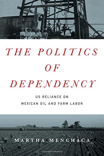 The Politics Of Dependency  Us Reliance On Mexican Oil And Farm Labor