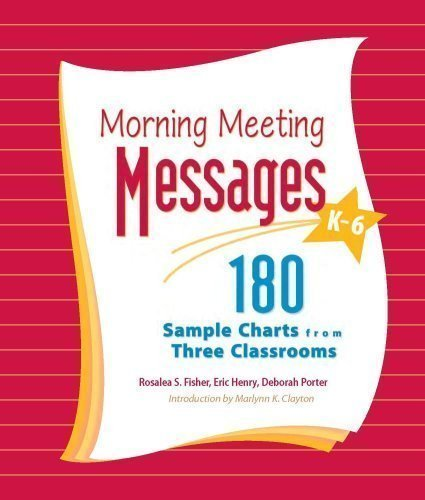 Morning Meeting Messages, K-6: 180 Sample Charts from Three Classrooms by Fisher, Rosalea, Henry, Eric, Porter, Deborah published by Northeast Foundation for Children, Inc. (2006)