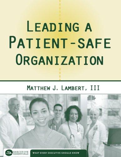 Leading a Patient-Safe Organization (Executive Essentials)