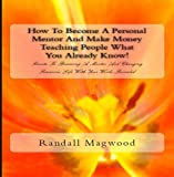 How To Become A Personal Mentor And Make Money Teaching People What You Already Know! Secrets To Becoming A Mentor And Changing Someone's Life With Your Words Revealed - AUDIOBOOK