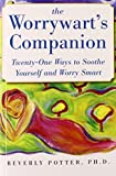 img - for The Worrywart's Companion: Twenty-One Ways to Soothe Yourself and Worry Smart by Beverly Potter (2008-09-04) book / textbook / text book