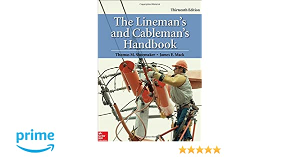 The linemans and cablemans handbook thirteenth edition thomas m the linemans and cablemans handbook thirteenth edition thomas m shoemaker james e mack 9780071850032 amazon books fandeluxe Image collections