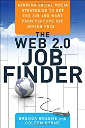 The Web 2.0 Job Finder: Winning Social Media Strategies to Get the Job You Want From Fortune 500 Hiring Pros