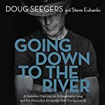 Going Down to the River: A Homeless Musician, an Unforgettable Song, and the Miraculous Encounter That Changed a Life | Doug Seegers,Steve Eubanks