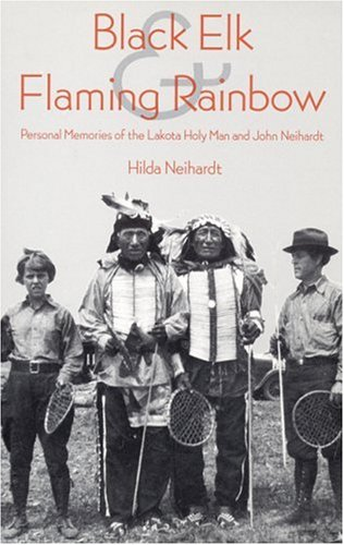 (Black Elk and Flaming Rainbow: Personal Memories of the Lakota Holy Man and John Neihardt)