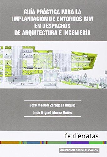 Descargar Libro Guía Práctica Para La Implantación De Entornos Bim En Despachos De Arquitectura José Manuel Zaragoza Angulo