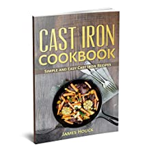 Cast Iron Cookbook: Simple and Easy Cast Iron Skillet Recipes