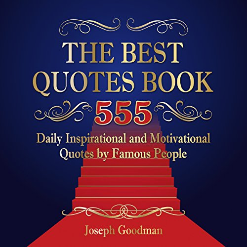 The Best Quotes Book: 555 Daily Inspirational and Motivational Quotes by Famous People (short quotes, quote of the day, happiness quotes, good quotes, family quotes, quotes book)