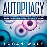 #8: Autophagy: Extended Water Fasting Is the Powerful Secret of Healing and Anti-Aging Using Your Body's Natural Intelligence