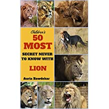 Lion Books For Kids : 50 Most Secret Never To Know With Lion (Children's Books for Kids Ages 3-5, Lion Books For Kids,  Children's Books with Fun Facts, Children's Books, Kids, Children)