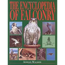 The Encyclopedia of Falconry by Adrian Walker (2000-01-05)