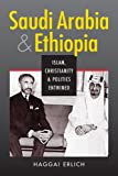 Saudi Arabia and Ethiopia : Islam, Christianity, and Politics Entwined, Erlich, Haggai, 1626371938