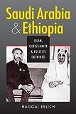 Saudi Arabia and Ethiopia : Islam, Christianity, and Politics Entwined, Erlich, Haggai, 1626371938