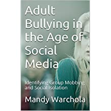Adult Bullying in the Age of Social Media: Identifying Group Mobbing and Social Isolation