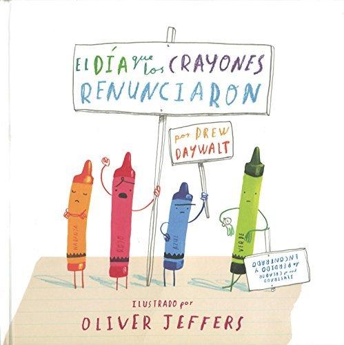 El d?a que los crayones renunciaron (Especiales de a la Orilla del Viento) (Spanish Edition) by Oliver Jeffers Drew Daywalt (2014-05-28)