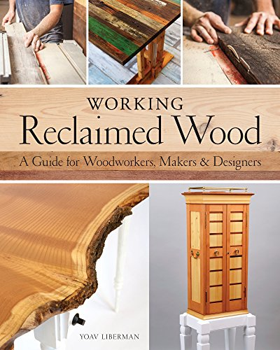Working Reclaimed Wood: A Guide for Woodworkers, Makers & Designers (Reclaimed Wood Uk Garden Furniture)