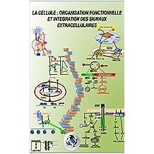 LA CELLULE : ORGANISATION FONCTIONNELLE ET INTEGRATION DES SIGNAUX EXTRACELLULAIRES (French Edition)