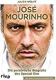 José Mourinho: Die persönliche Biografie des Special One.  Mit einem Vorwort von Mesut Özil
