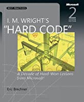 "I. M. Wright's ""Hard Code"": A Decade of Hard-Won Lessons from Microsoft Front Cover"