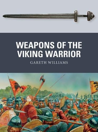 Viking Weapons Warriors (Weapons of the Viking Warrior)