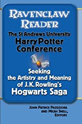 Ravenclaw Reader: Seeking the Meaning and Artistry of J.K. Rowling's Hogwarts Saga, Essays from the St. Andrews University Harry Potter Conference