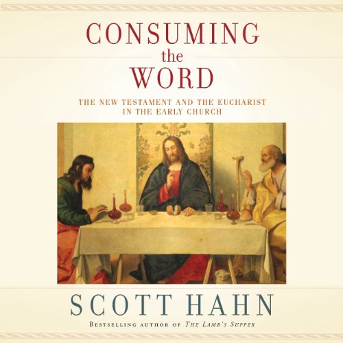 Consuming the Word: The New Testament and the Eucharist in the Early Church by Random House Audio