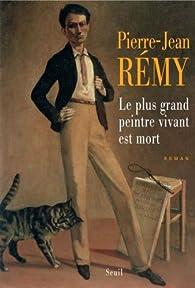 Le plus grand peintre vivant est mort par Pierre-Jean Rémy