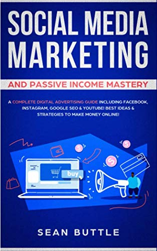 Social Media Marketing and Passive Income Mastery: A Complete Digital Advertising Guide Including Facebook, Instagram, Google SEO & Youtube! Best Ideas & Strategies to Make Money Online! (The Best Marketing Strategies For Small Businesses)