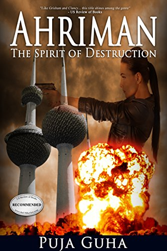 Ahriman: The Spirit of Destruction: A Middle East Political Conspiracy and Espionage Thriller (The Ahriman Legacy Book 1) by [Guha, Puja]