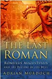 The Last Roman: Romulus Augustulus and the Decline of the West by Adrian Murdoch front cover