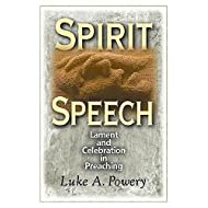 Spirit Speech: Lament and Celebration in Preaching Paperback - October 1, 2009