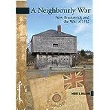 A Neighbourly War: New Brunswick and the War of 1812