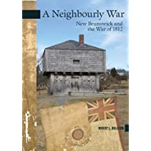 A Neighbourly War: New Brunswick and the War of 1812