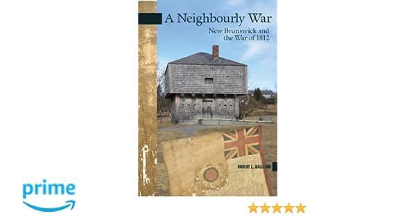 A Neighbourly War: New Brunswick and the War of 1812 (New Brunswick Military Heritage Series)