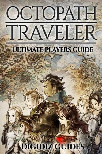 Octopath Traveler Ultimate Players Guide