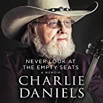 Never Look at the Empty Seats: A Memoir | Charlie Daniels
