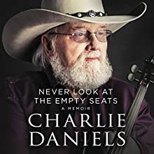 Never Look at the Empty Seats: A Memoir Audiobook by Charlie Daniels Narrated by Charlie Daniels
