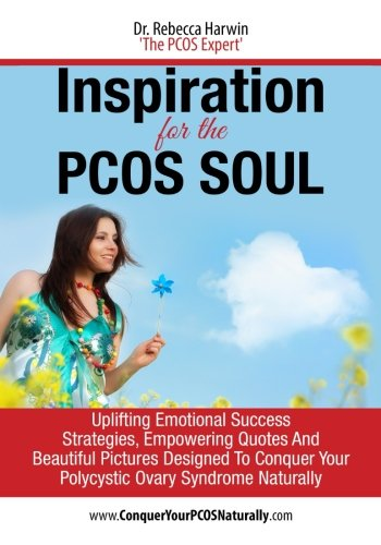 Inspiration For The PCOS Soul: 22 Uplifting Emotional Success Strategies, Empowering Quotes And Beautiful Pictures Designed To Conquer Your PCOS Naturally (Conquer It All) (Volume 1)