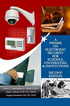 A Primer on Electronic Security for Schools, Universities, and Institutions : Second Edition by [Homrighaus Jr, Henry, Davies, Frank, Bernardo, Gregory]