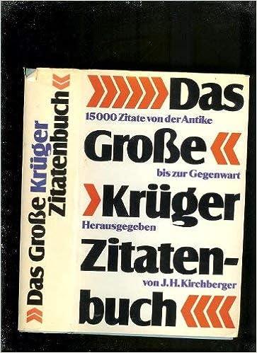 Das Grosse Kruger Zitaten Buch 15000 Zitate Von Der Antike Bis Zur Gegenwart German Edition J H Kirchberger 9783810510044 Amazon Com Books