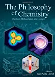 The Philosophy of Chemistry : Practices, Methodologies, and Concepts, Jean-Pierre Llored, 1443846058
