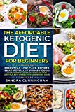 The Affordable Ketogenic Diet For Beginners: Essential Low Carb Recipes That Actually yummy Good (Your Essential Guide to Living the Keto Lifestyle, Keto Dinner with Lose Weight Ideas)
