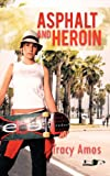 Asphalt and Heroin, Tracy Amos, 1468566660